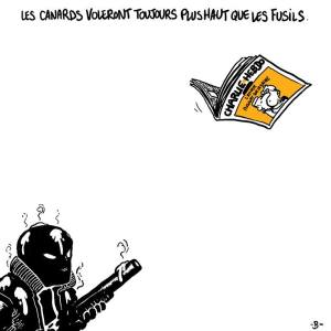 "The translation is simply .""The ducks will always fly higher than the bullets."" This seems a fitting commentary on everyone's natural right to free speech, peaceful tolerance, and artistic expression but for the French reader, as I have come to understand it,  the cartoon also includes sly references to the enduring poignancy of journalism and the relative pointlessness of murder, terror, censorship, and repression.  As far as I know, this cartoon comes from the first wave of responses to the assault on the Charlie Hebdo offices."